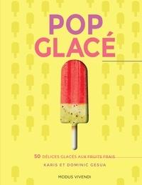 Karis Gesua et Dominic Gesua - Pop glacé - 50 délices glacés aux fruits frais.