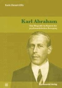 Karl Abraham - Eine Biografie im Kontext der psychoanalytischen Bewegung.