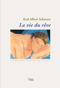 Karl Albert Scherner - La vie du rêve.