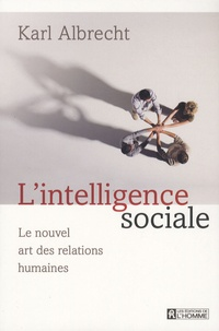 Karl Albrecht - L'intelligence sociale - Le nouvel art des relations humaines.