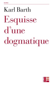 Karl Barth - Esquisse d'une dogmatique.