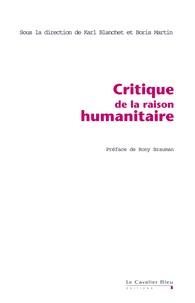 Karl Blanchet et Boris Martin - Critique de la raison humanitaire - Dialogue entre l'humanitaire français et anglo-saxon.