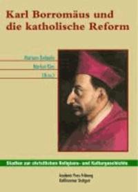 Karl Borromäus und die katholische Reform - Akten des Freiburger Symposiums zur 400. Wiederkehr der Heiligsprechung des Schutzpatrons der katholischen Schweiz.