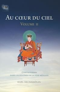 Karl Brunnhölzl - Au coeur du ciel - Tome 2, Controverses dans les systèmes de la Voie médiane.