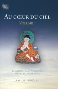 Karl Brunnhölzl - Au coeur du ciel - Tome 1, Le système de la voie médiane dans la tradition kagyu.