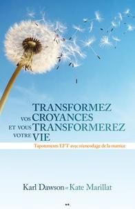 Karl Dawson et Kate Marillat - Transformez vos croyances et vous transformerez votre vie - Tapotements EFT avec réencodage de la matrice.