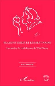 Karl Derisson - Blanche Neige et les sept nains - La création du chef-d'oeuvre de Walt Disney.