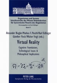 Karl Edlinger et Alexander Riegler - Virtual Reality - Cognitive Foundations, Technological Issues and Philosophical Implications.