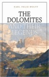 Karl F. Wolff - The Dolomites and their Legends.