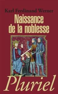 Karl-Ferdinand Werner - Naissance de la noblesse - L'essor des élites politiques en Europe.