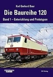 Karl Gerhard Baur - Die Baureihe 120 - Band 1 : Entwicklung und Prototypen.