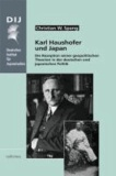 Karl Haushofer und Japan - Die Rezeption seiner geopolitischen Theorien in der deutschen und japanischen Politik.
