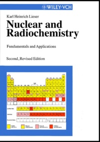 Nuclear and Radiochemistry. Fundamentals and Applications, 2nd edition - Karl-Heinrich Lieser |