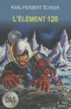 Karl-Herbert Scheer - D.A.S. Tome 3 : L'élément 120.
