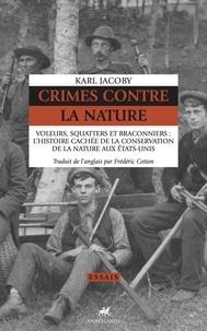 Karl Jacoby - Crimes contre la Nature - Voleurs, squatters et braconniers : l'histoire cachée de la conservation de la nature aux Etats-Unis.