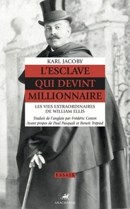 Karl Jacoby - L'esclave qui devint millionnaire - Les vies extraordinaires de William Ellis.
