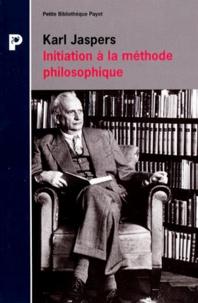 Karl Jaspers - Initiation à la méthode philosophique.