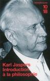 Karl Jaspers - Introduction à la philosophie.