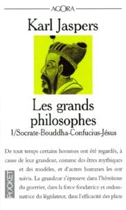 Karl Jaspers - LES GRANDS PHILOSOPHES. - Tome 1, ceux qui ont donné la mesure de l'humain : Socrate-Bouddha-Confucius-Jésus.