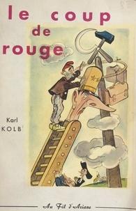 Karl Kolb - Le coup de rouge.