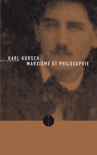 Karl Korsch - Marxisme et philosophie - Suivi de L'état actuel du problème Marxisme et philosophie. Anti-critique par la même occasion.