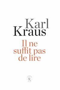 Karl Kraus - Il ne suffit pas de lire.