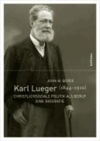 Karl Lueger (1844-1910) - Christlichsoziale Politik als Beruf. Eine Biografie.