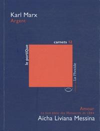 Karl Marx et Aïcha Liviana Messina - Argent ; Amour, le livre blanc des Manuscrits de 1844.