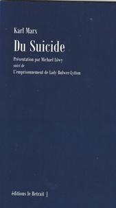 Karl Marx - Du suicide - Suivi de L'Emprisonnement de Lady Bulwer-Lytton.