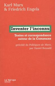 Karl Marx et Friedrich Engels - Inventer l'inconnu - Textes et correspondance autour de la Commune précédé de Politiques de Marx par Daniel Bensaïd.