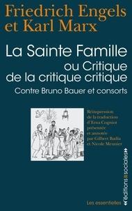 Karl Marx et Friedrich Engels - La Sainte famille - Ou critique de la critique critique, contre Bruno Bauer et consorts.