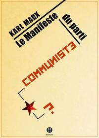Karl Marx et Friedrich Engels - Le Manifeste du Parti communiste - Ou le cri d'un bourgeois révolté.