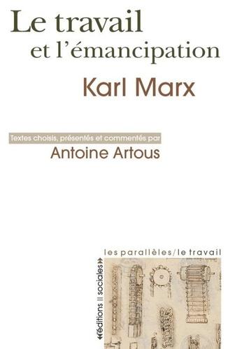 Karl Marx et Antoine Artous - Le travail et l'émancipation.