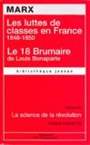 Karl Marx - Les luttes de classes en France - Le 18 Brumaire de Louis Bonaparte.