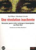 Karl Marx et Abraham Lincoln - Une révolution inachevée - Sécession, guerre civile, esclavage et émancipation aux Etats-Unis.