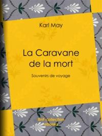 Karl May et J. de Rochay - La Caravane de la mort - Souvenirs de voyage.