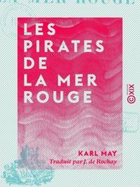 Karl May et J. de Rochay - Les Pirates de la mer Rouge - Souvenirs de voyage.