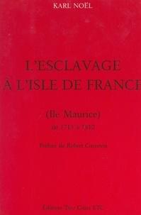 Karl Noël et Aimé Césaire - L'esclavage à l'Isle de France (Île Maurice), de 1715 à 1810.