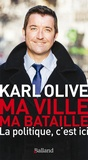 Karl Olive - Ma ville, ma bataille - La politique, c'est ici.