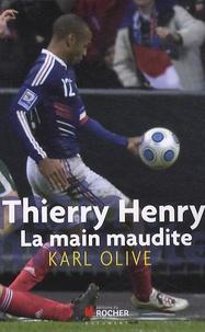 Karl Olive - Thierry Henry, la main maudite.