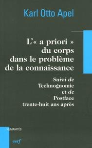 """Karl-Otto Apel - L'""""a priori"""" du corps dans le problème de la connaissance suivi de Technognomie et de Postface trente-huit ans après."""