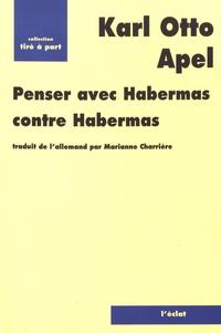 Karl-Otto Apel - Penser avec Habermas contre Habermas.