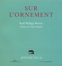 Karl Philipp Moritz - Sur l'ornement.