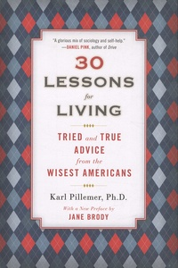 Karl Pillemer - 30 Lessons for Living - Tried and True Advice from the Wisest Americans.
