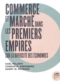 Karl Polanyi et Conrad Arensberg - Commerce et marché dans les premiers empires - Sur la diversité des économies.