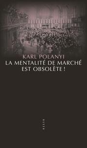 Karl Polanyi - La mentalité de marché est obsolète ! - La civilisation doit réinventer sa façon de penser.