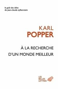 Karl Popper - A la recherche d'un monde meilleur - Essais et conférences.