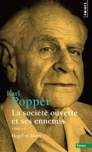 Karl Popper - La société ouverte et ses ennemis Tome 2 : Hegel et Marx.