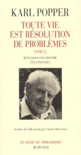 Karl Popper - TOUTE VIE EST RESOLUTION DE PROBLEMES. - Tome 2, Réflexions sur l'histoire et la politique.