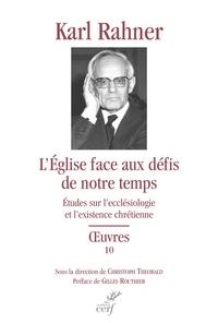 Karl Rahner - L'Eglise face aux défis de notre temps - Etudes sur l'ecclésiologie et l'existence chrétienne.